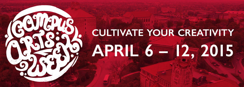 KU Campus Arts Week, April 6-12, 2015 - Cultivate your creativity